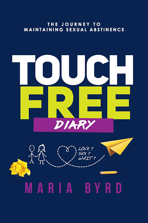 Touch Free Diary: The Journey to Maintaining Sexual Abstinence