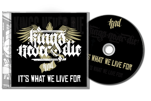 """Kings Never Die - """"Its What We Live For"""" CD"""