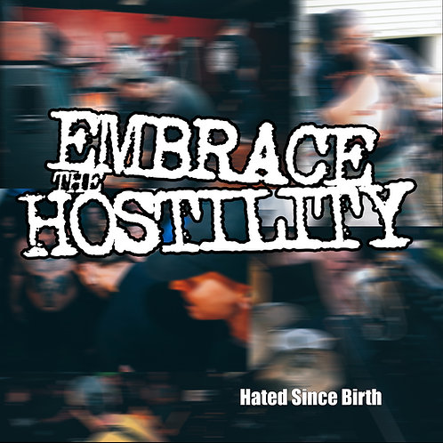 """Embrace the Hostility - """"Hated Since Birth"""""""