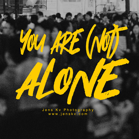 YOU ARE (NOT) ALONE