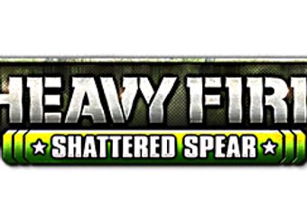 HEAVY FIRE SHATTERED SPEAR