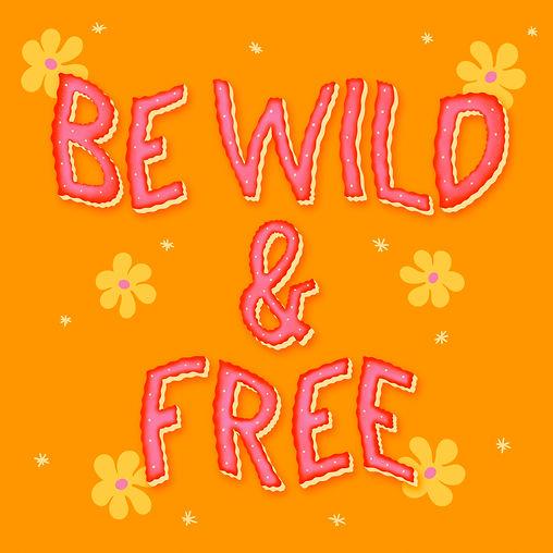 Be Wild Free Orange Flowers Hippie Vibes Lettering Leticia Romano Leti Romano