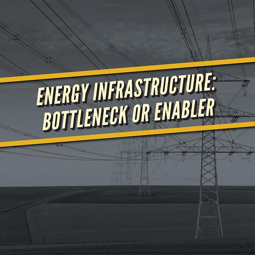 Energy Infrastructure: Bottleneck or Enabler