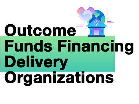 Outcome Funds Financing Delivery Organizations