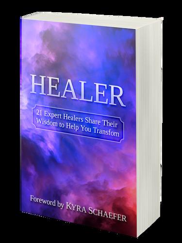 Healer: 22 Expert Healers Share Their Wisdom To Help You Transform