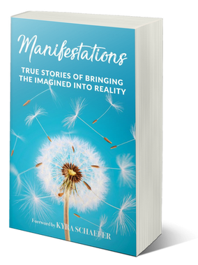 Manifestations: True Stories Of Brining The Imagined Into Reality