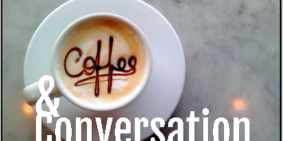 COFFEE & CONVERSATION - April 6, 2019