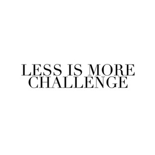 LESS IS MORE CHALLENGE : DEVELOP YOUR TRUE POTENTIAL !