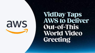 Amazon Web Services Media: VidDay Taps AWS to Deliver Out-of-This World Video Greeting
