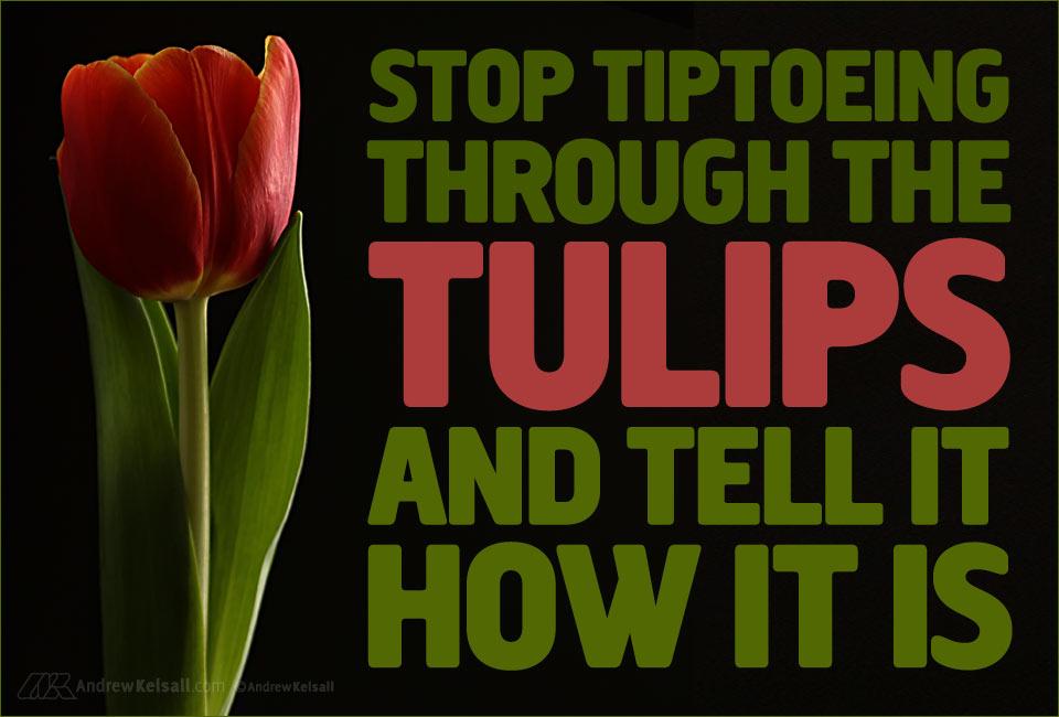 stop-tiptoeing-tulips-tell-like-is