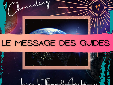 ✨CHANNELING - MESSAGE DES GUIDES DE LUMIÈRE ✨