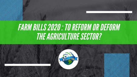 FARM BILLS 2020 :  TO REFORM OR DEFORM THE AGRICULTURE SECTOR?