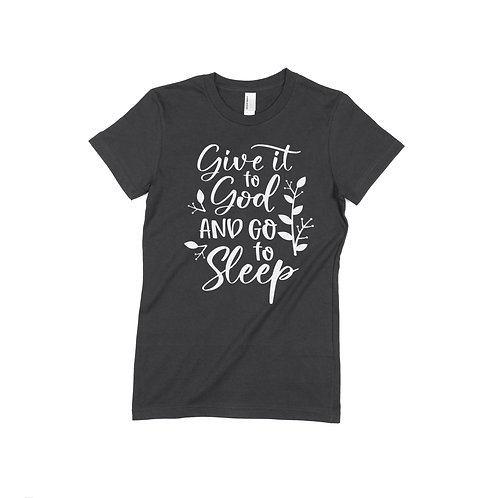 Give It To God And Go To Sleep Black T-Shirt