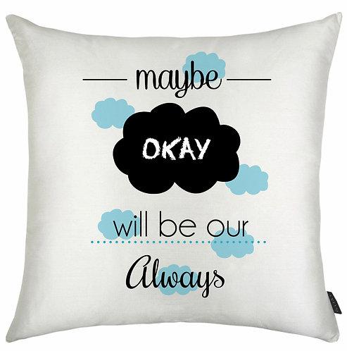 """almofada quadrada branca com pequenas nuvens azuis ao fundo e a frase """"Maybe okay will be our always"""""""