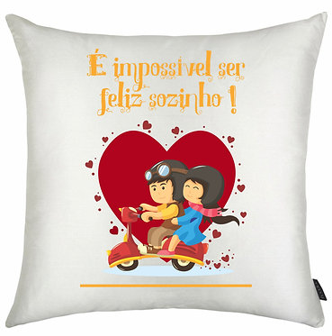 Almofada Dia dos Namorados - Impossível ser feliz sozinho