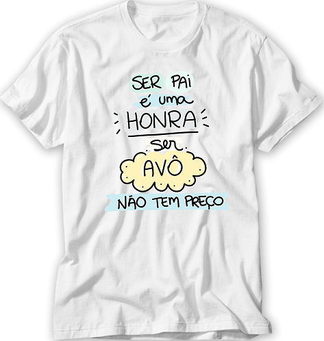 Camiseta branca com a frase Ser Pai é uma honra ser avô não tem preço, em letras decoradas e bordas coloridas