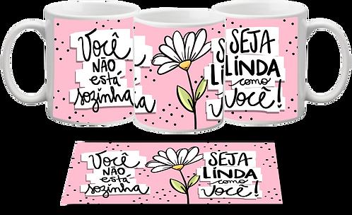 Caneca Você Não Está Sozinha / Seja Linda