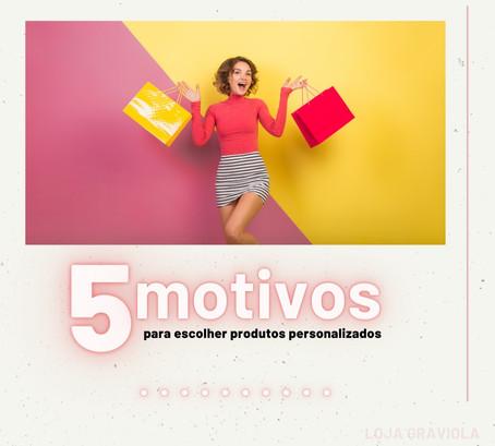 5 MOTIVOS para escolher produtos personalizados