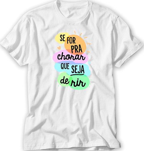 Camiseta Se For Pra Chorar Que Seja de Rir