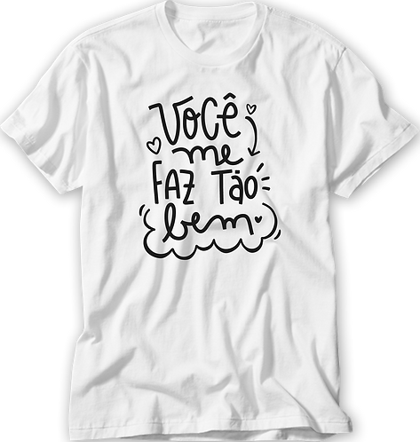 Camiseta Você me Faz Tão Bem