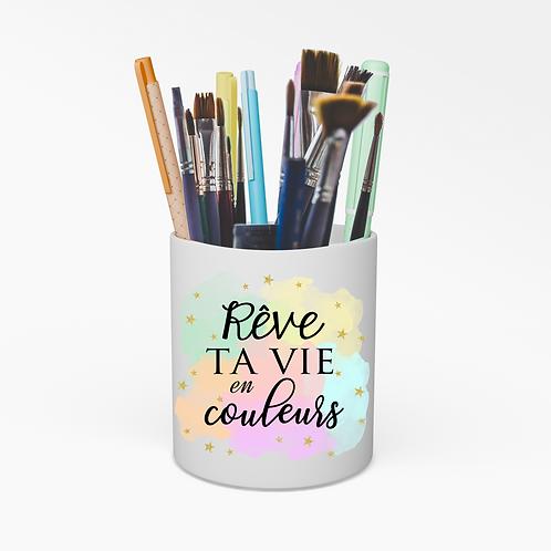 Pot à crayons - Rêve ta vie en couleurs