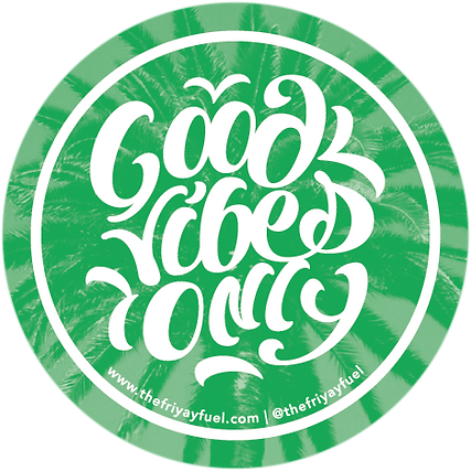 Good Vibes Only Sticker_The Friyay Fuel_