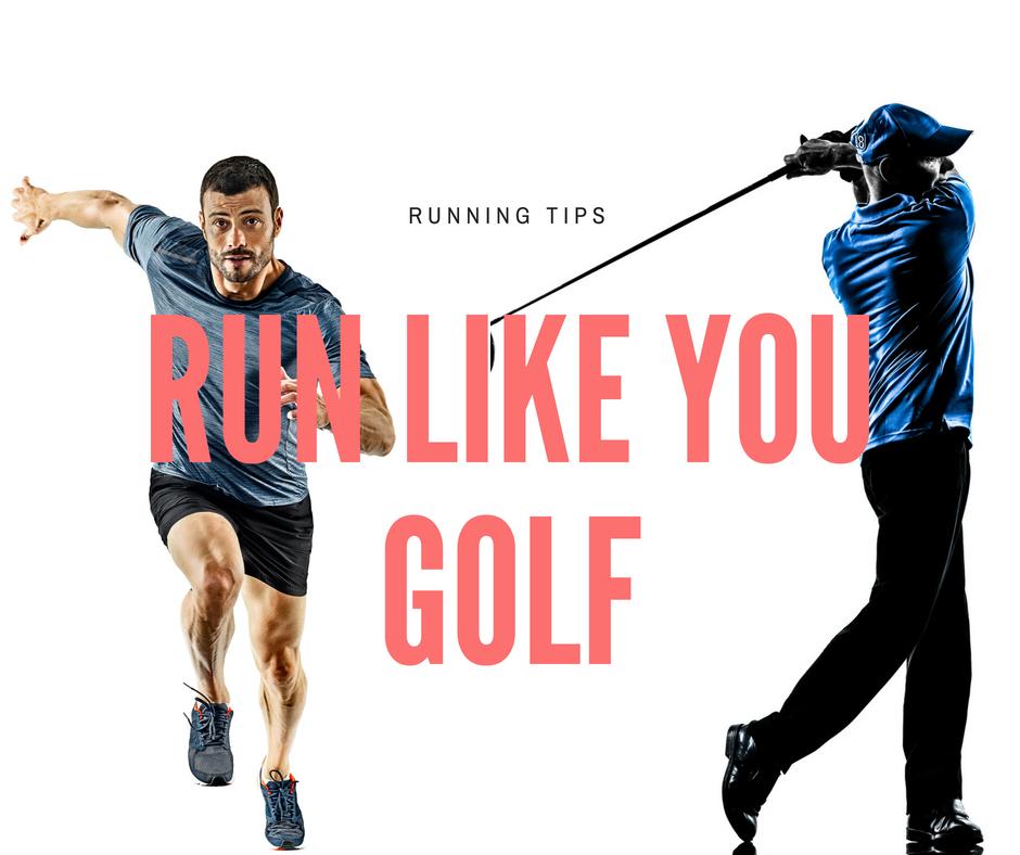 Run Like you Golf
