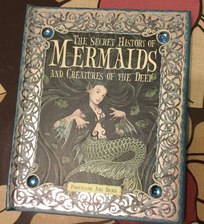 """The Secret History of Mermaids and Creature of the Deep"" by Ari Berk"