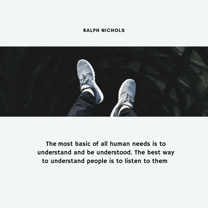 """The most basic of all human needs is to understand and be understood. The best way to understand people is to listen to them"""