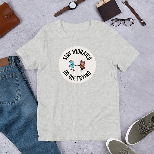 'Stay Hydrated or Die Trying' Short-Sleeve Unisex T-Shirt
