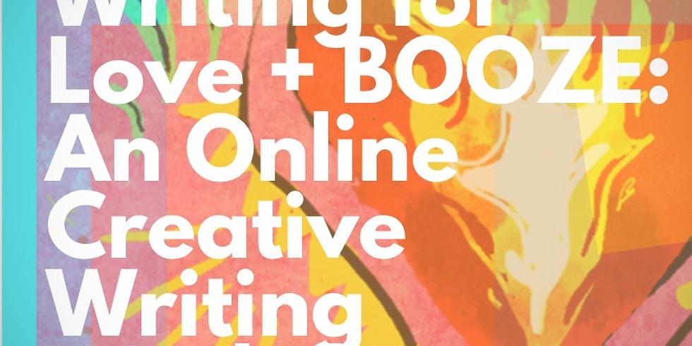 Writing for Love + BOOZE! An Online Creative Writing Workshop (BYOB).