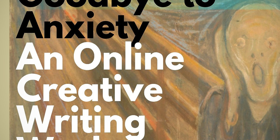 Goodbye to Anxiety - An Online Creative Writing Workshop