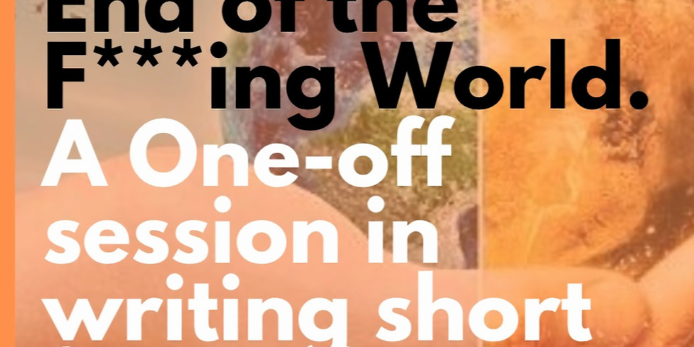 End of the F****ng World! - Writing Fiction for 2021 🤣 🤣 A One-Off Session!