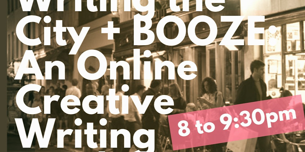 Writing the City + BOOZE! An Online Creative Writing Workshop (BYOB).