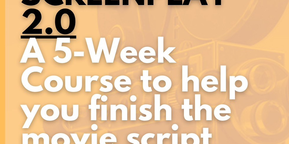 SCREENPLAY 2.0: Finish the movie script you started! (a 5-week online course)