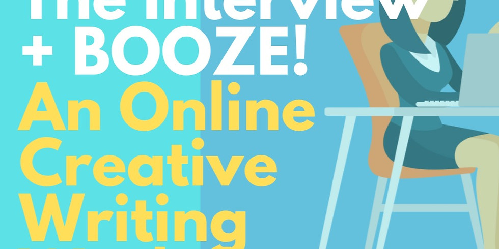 The Interview - An online creative writing workshop (BYOB).