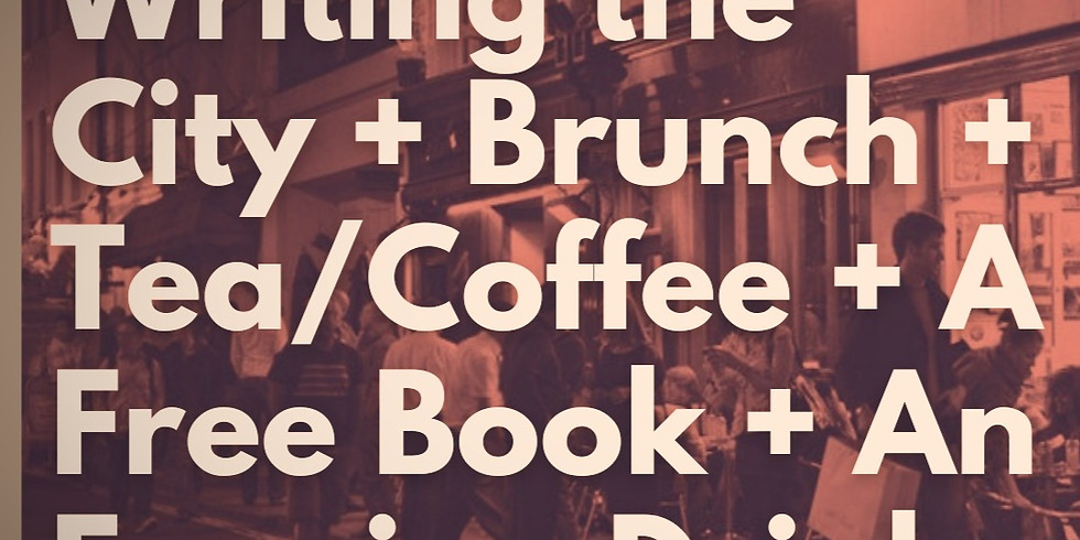Writing the City + BRUNCH! + Tea/Coffee + Afternoon Drink + a Free Book!