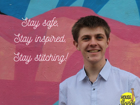 STAY SAFE, STAY INSPIRED, STAY STITCHING!