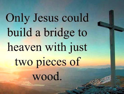 Only Jesus could build a bridge to heave