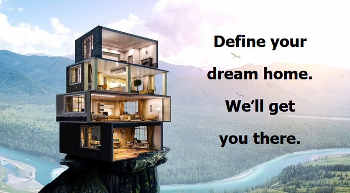 Define your dream home. We'll get you th
