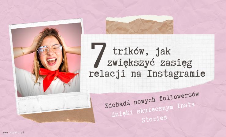 Na zdjęciu kobieta w okularach, łapie się za głowę. Na szyi ma czerwoną kokardę, nosi biały tshirt i ogrodniczki. Na różowym tle, przyklejona taśmą klejącą, oberwana kartka z zeszytu z tekstem: 7 trików, jak zwiększyć zasięg relacji na instagramie. Zdobądź nowych followersów dzięki skutecznym Insta Stories. Www.migato.pl