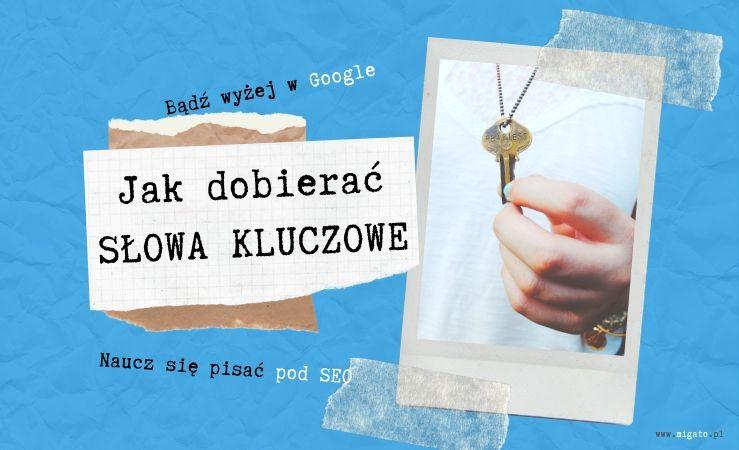 Zdjęcie z aparatu polaroid. Na zdjęciu kobieta w białej koronkowej bluzce, trzyma w ręku zawieszony na łańcuszku złoty klucz, misternie zdobiony. Tekst na kartce w kratce: Bądź wyżej w Google. Jak dobierać słowa kluczowe. Naucz się pisać pod SEO. Www.migato.pl