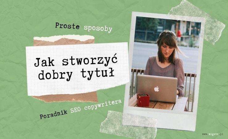 Zdjęcie z aparatu typu instax, na zdjęciu młoda ładna kobieta pisząca na laptopie. Tekst: proste sposoby jak stworzyć dobry tytuł. Poradnik seo copywritera