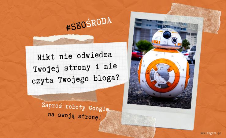 Grafika. Pomarańczowe tło. Zdjęcie z polaroida. Na zdjęciu robot ze Star Wars Gwiezdnych Wojen B8, pomarańczowy. Tekst: #SEOśroda Nikt nie odwiedza Twojej strony i nie czyta Twojego bloga? Zaproś roboty Google na swoją stronę!