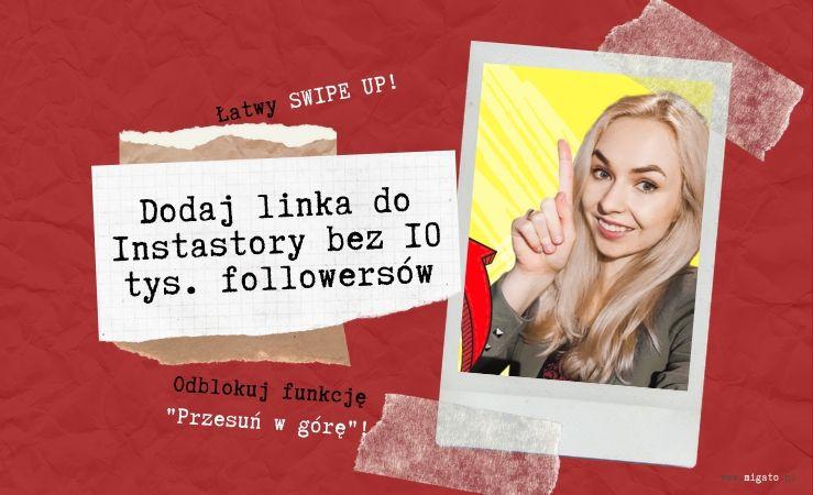 Młoda kobieta, blondwłosa, uśmiechnięta, wskazuje w górę. Tekst: łatwy swipe up, dodaj linka do instastory bez 10 tys. followersów. Odblokuj funkcję przesuń w górę w relacji na instagramie. www.migato.pl