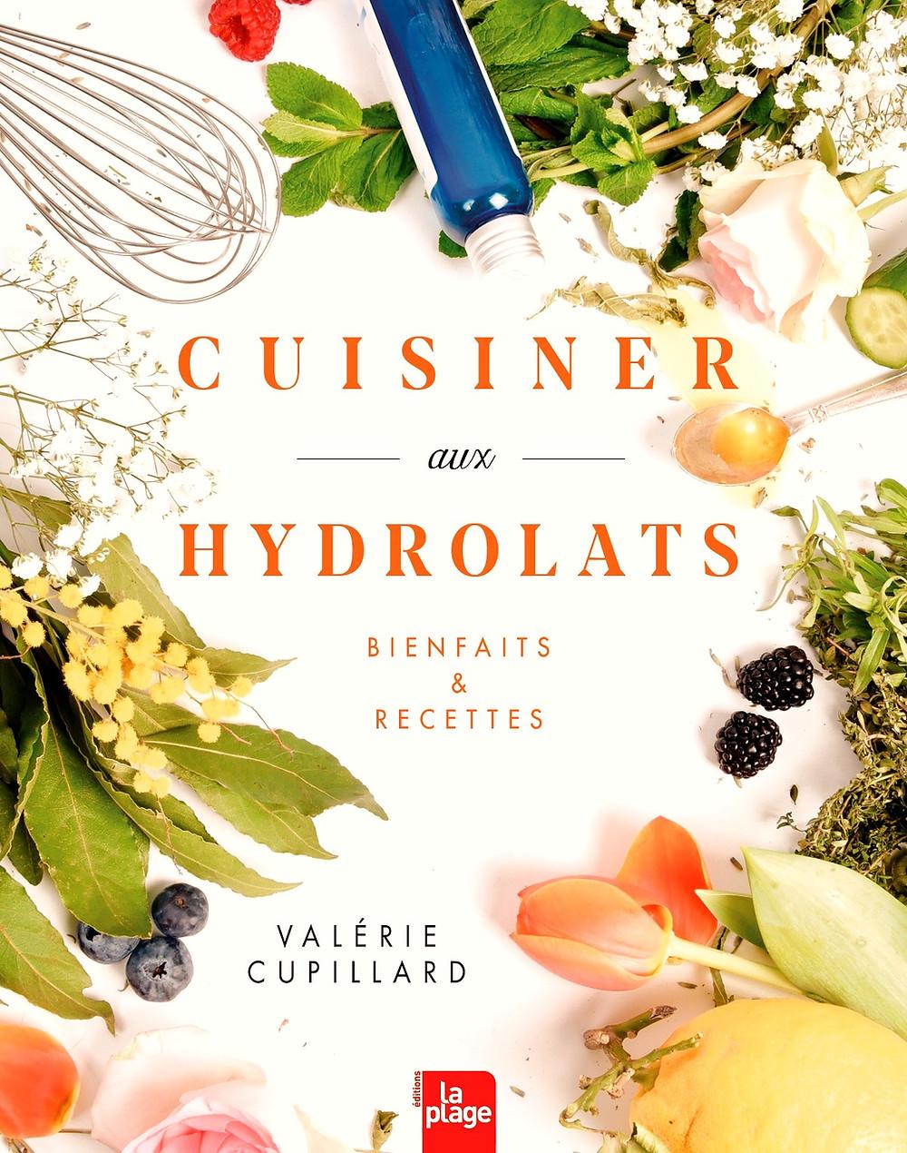 Livre Cuisiner aux hydrolats - Auteur Valérie Cupillard - Editions La Plage