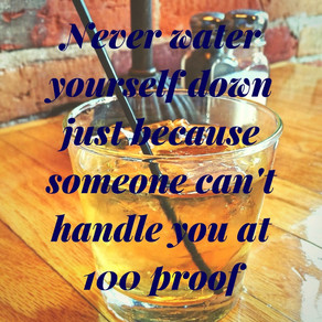 Are You Watering Yourself Down? Be You at 100 Proof! #inspiration #motivation #TuesdayMotivation #Tu
