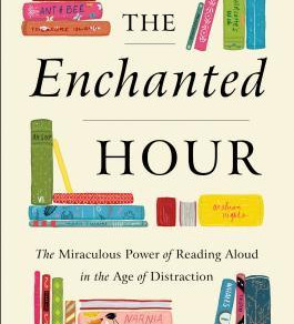 The Enchanted Hour: The Miraculous Power of Reading Aloud in the Age of Distraction by @MeghanGurdon