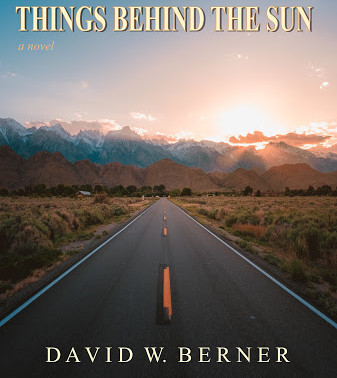 Celebrate fathers with Things Behind the Sun by @DavidWBerner #fiction #fathersday #giveaway