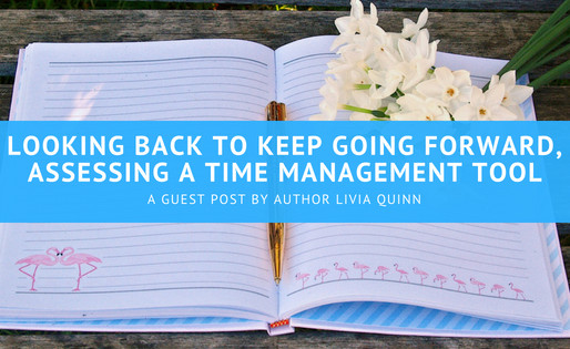 Looking Back to Keep Going Forward, Assessing a Time Management Tool: Journaling by Author @LiviaQui